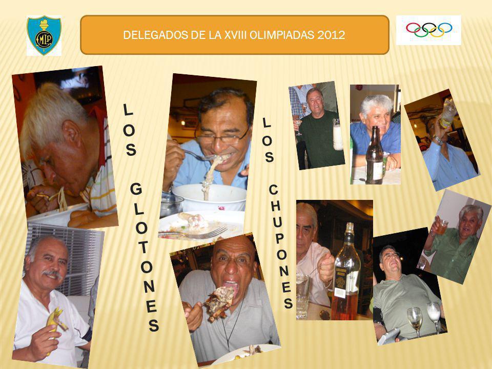 DELEGADOS DE LA XVIII OLIMPIADAS 2012 LOSGLOTONES LOSGLOTONES LOSCHUPONES LOSCHUPONES