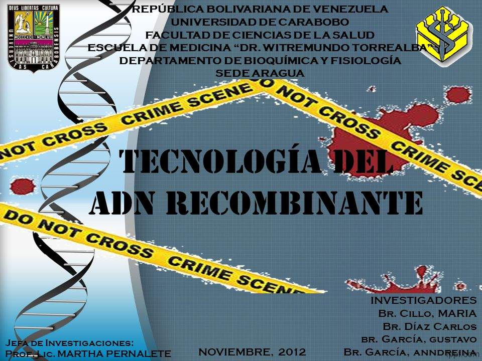 Tecnología del ADN Recombinante REPÚBLICA BOLIVARIANA DE VENEZUELA UNIVERSIDAD DE CARABOBO FACULTAD DE CIENCIAS DE LA SALUD ESCUELA DE MEDICINA DR. WI