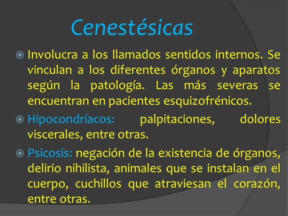 Cenestésicas Involucra a los llamados sentidos internos. Se vinculan a los diferentes órganos y aparatos según la patología. Las más severas se encuen