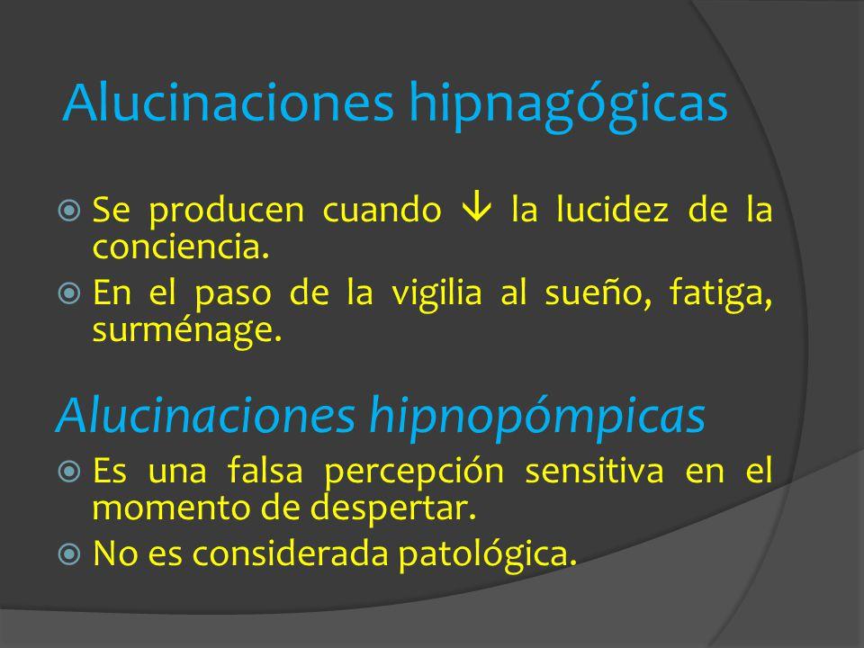 Alucinaciones hipnagógicas Se producen cuando la lucidez de la conciencia. En el paso de la vigilia al sueño, fatiga, surménage. Alucinaciones hipnopó