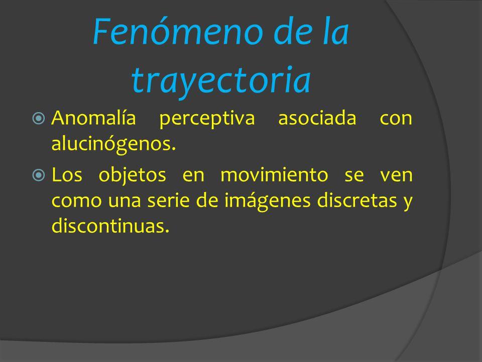 Fenómeno de la trayectoria Anomalía perceptiva asociada con alucinógenos. Los objetos en movimiento se ven como una serie de imágenes discretas y disc