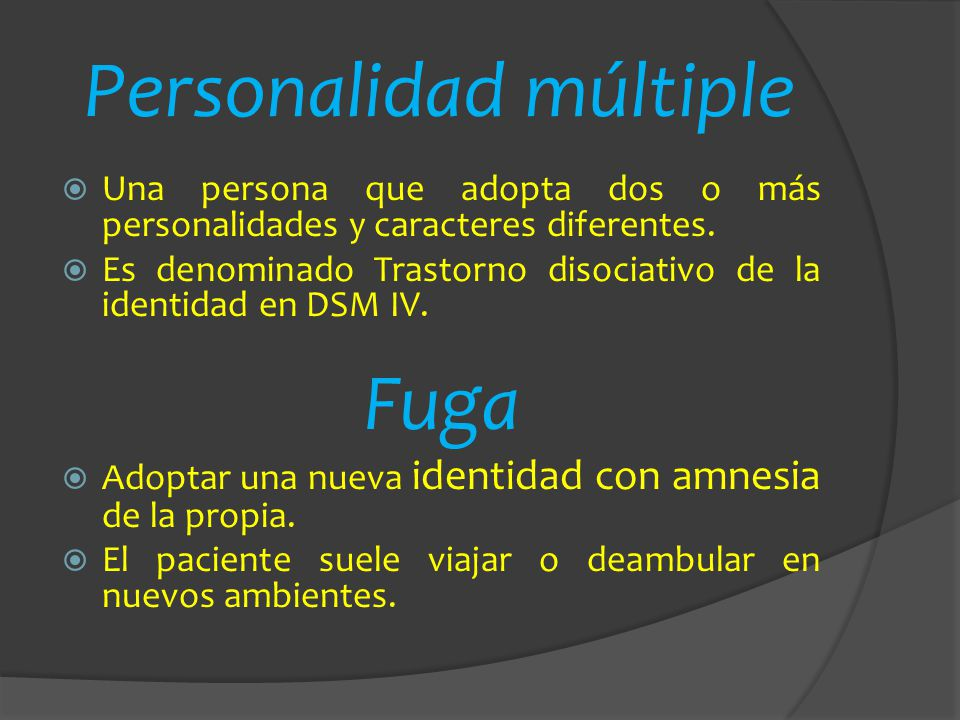 Personalidad múltiple Una persona que adopta dos o más personalidades y caracteres diferentes. Es denominado Trastorno disociativo de la identidad en
