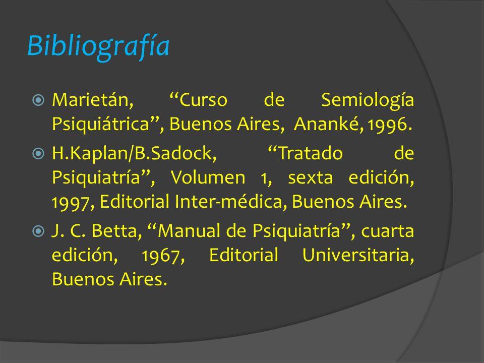 Bibliografía Marietán, Curso de Semiología Psiquiátrica, Buenos Aires, Ananké, 1996. H.Kaplan/B.Sadock, Tratado de Psiquiatría, Volumen 1, sexta edici