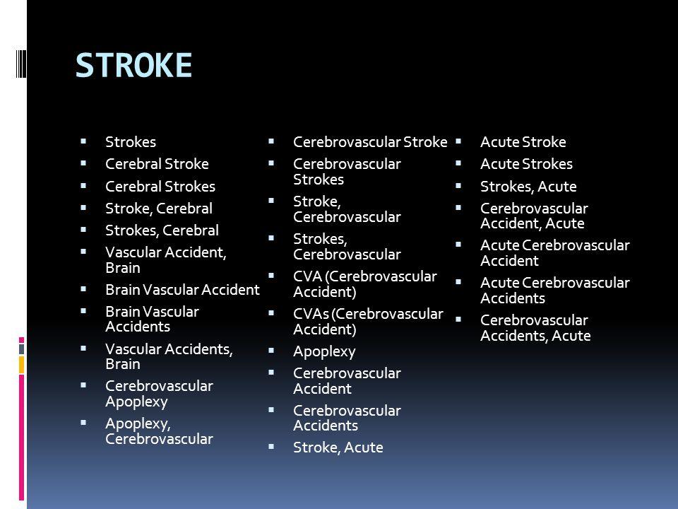 STROKE Strokes Cerebral Stroke Cerebral Strokes Stroke, Cerebral Strokes, Cerebral Vascular Accident, Brain Brain Vascular Accident Brain Vascular Acc