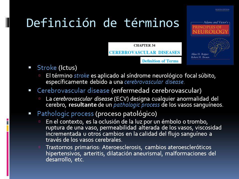 Definición de términos Stroke (Ictus) El término stroke es aplicado al síndrome neurológico focal súbito, específicamente debido a una cerebrovascular