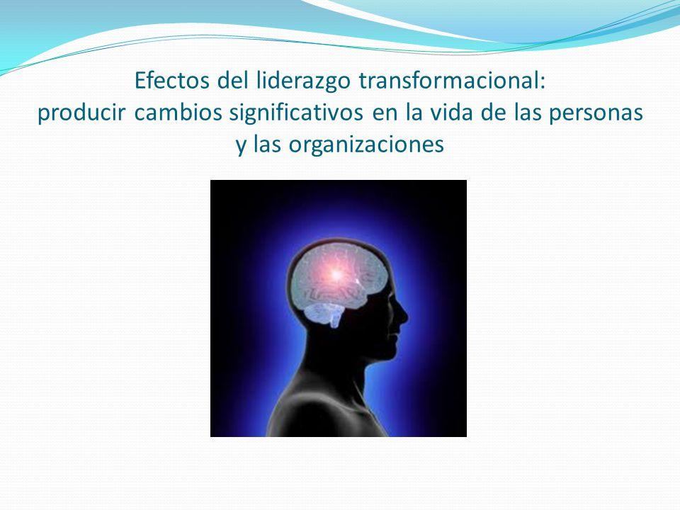 Efectos del liderazgo transformacional: producir cambios significativos en la vida de las personas y las organizaciones