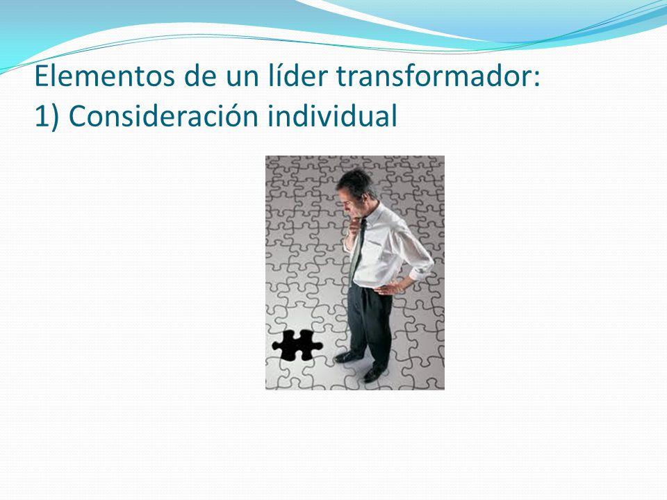 Elementos de un líder transformador: 1) Consideración individual