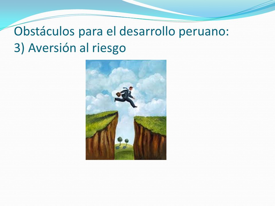 Obstáculos para el desarrollo peruano: 3) Aversión al riesgo
