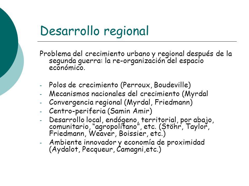 Desarrollo regional Problema del crecimiento urbano y regional después de la segunda guerra: la re-organización del espacio económico. - Polos de crec