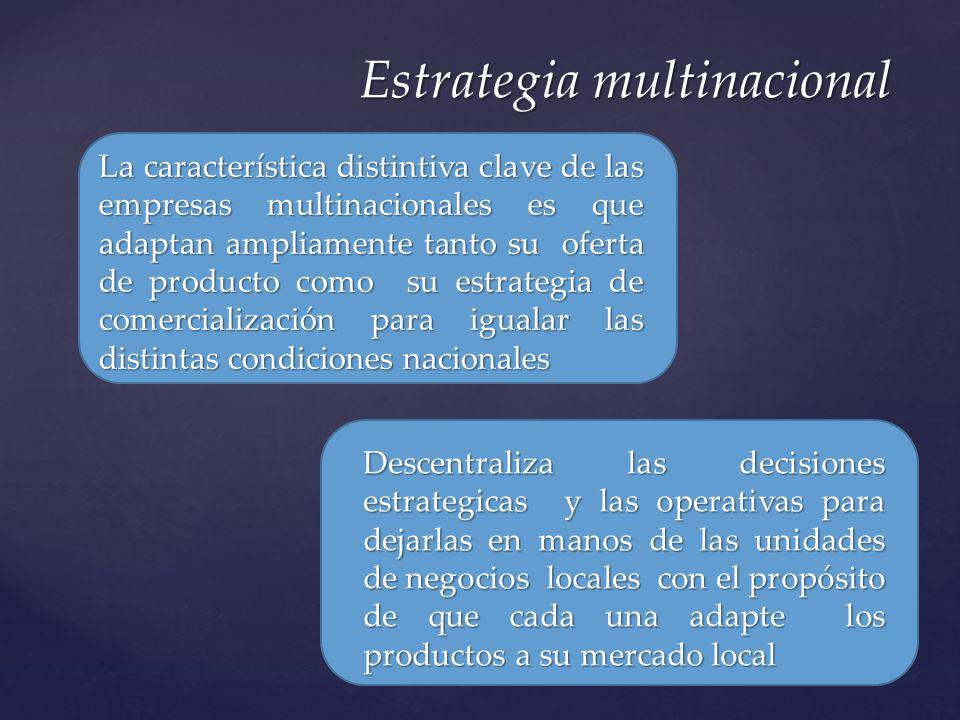 La característica distintiva clave de las empresas multinacionales es que adaptan ampliamente tanto su oferta de producto como su estrategia de comerc