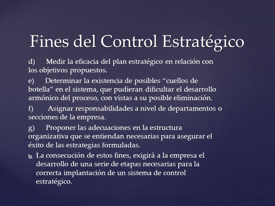 d) Medir la eficacia del plan estratégico en relación con los objetivos propuestos. e) Determinar la existencia de posibles cuellos de botella en el s