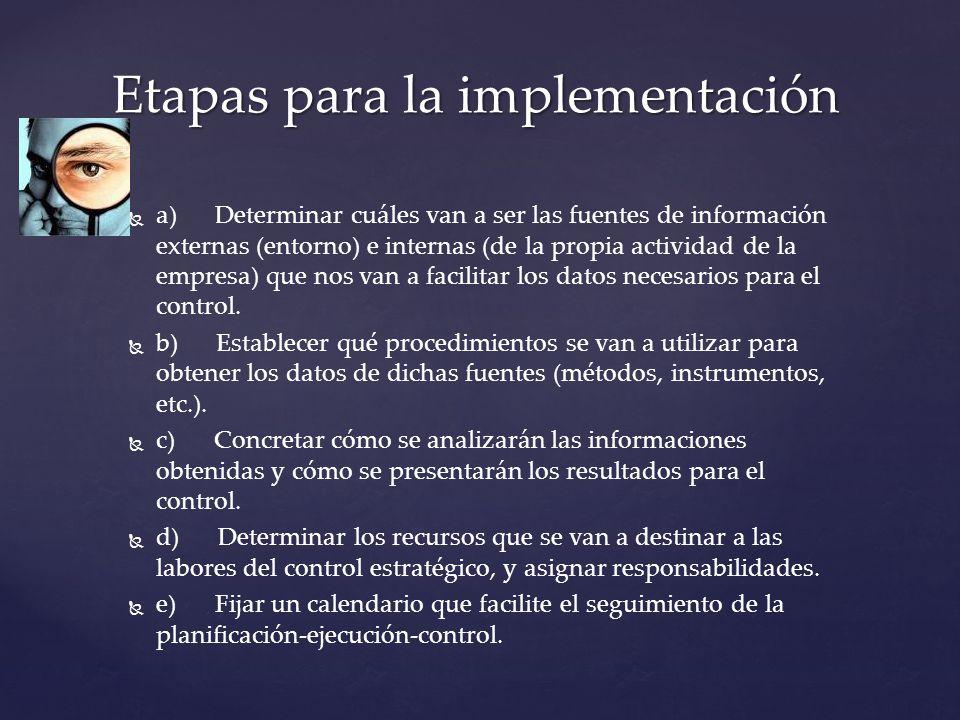 a) Determinar cuáles van a ser las fuentes de información externas (entorno) e internas (de la propia actividad de la empresa) que nos van a facilitar