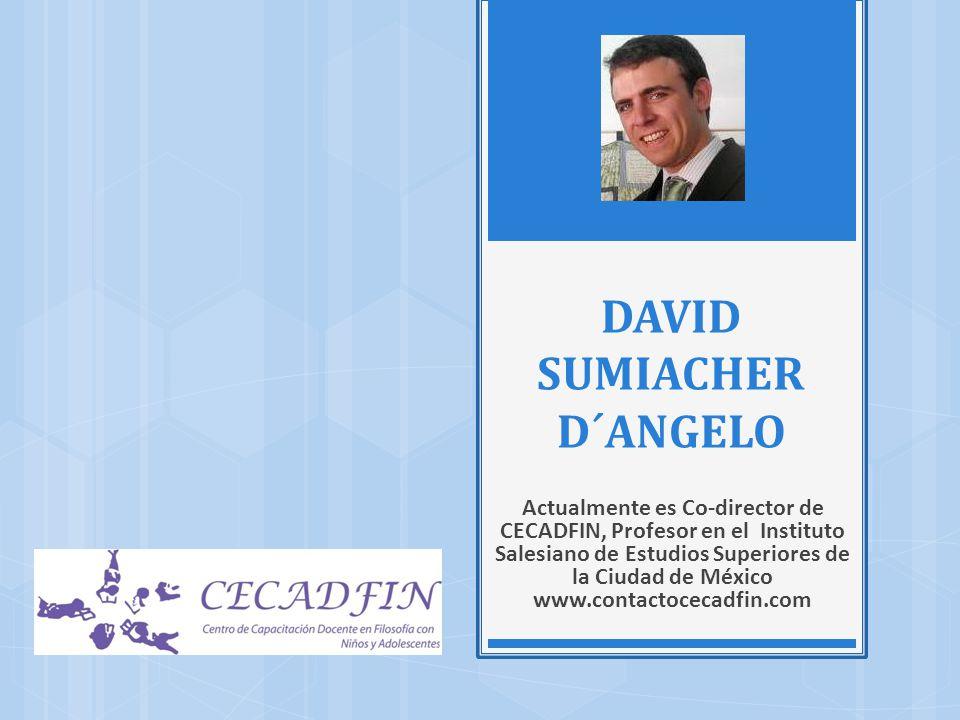 DAVID SUMIACHER D´ANGELO Actualmente es Co-director de CECADFIN, Profesor en el Instituto Salesiano de Estudios Superiores de la Ciudad de México www.