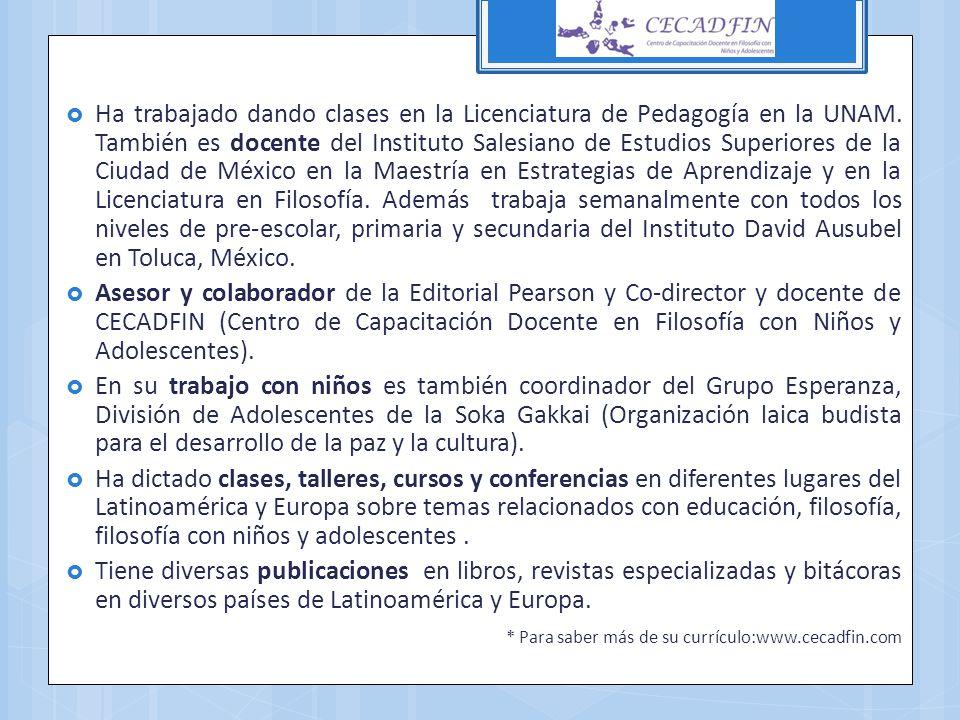 Ha trabajado dando clases en la Licenciatura de Pedagogía en la UNAM. También es docente del Instituto Salesiano de Estudios Superiores de la Ciudad d