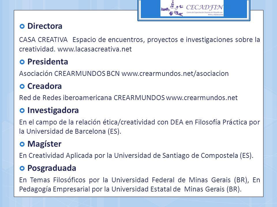 Directora CASA CREATIVA Espacio de encuentros, proyectos e investigaciones sobre la creatividad. www.lacasacreativa.net Presidenta Asociación CREARMUN