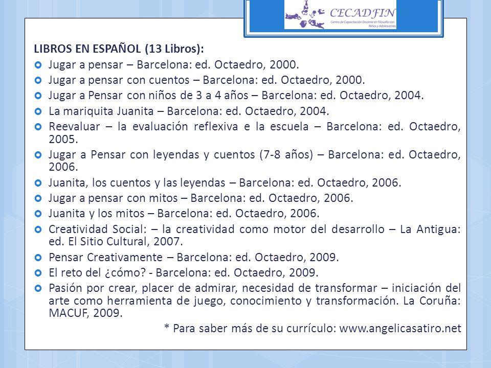 LIBROS EN ESPAÑOL (13 Libros): Jugar a pensar – Barcelona: ed. Octaedro, 2000. Jugar a pensar con cuentos – Barcelona: ed. Octaedro, 2000. Jugar a Pen