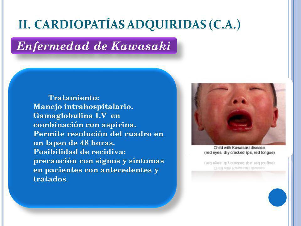 Tratamiento: Manejo intrahospitalario. Gamaglobulina I.V en combinación con aspirina. Permite resolución del cuadro en un lapso de 48 horas. Posibilid
