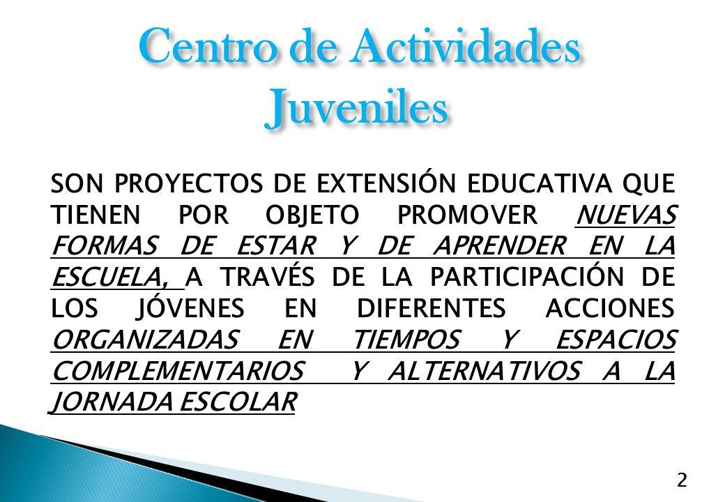 2 Centro de Actividades Juveniles SON PROYECTOS DE EXTENSIÓN EDUCATIVA QUE TIENEN POR OBJETO PROMOVER NUEVAS FORMAS DE ESTAR Y DE APRENDER EN LA ESCUE