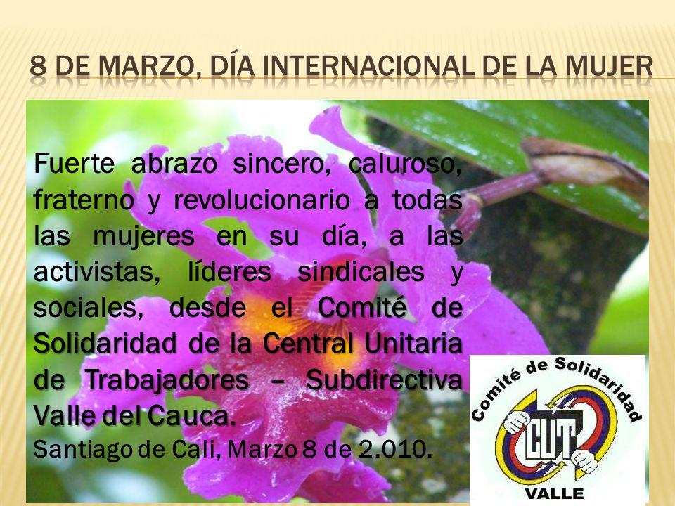 Comité de Solidaridad de la Central Unitaria de Trabajadores – Subdirectiva Valle del Cauca. Fuerte abrazo sincero, caluroso, fraterno y revolucionari