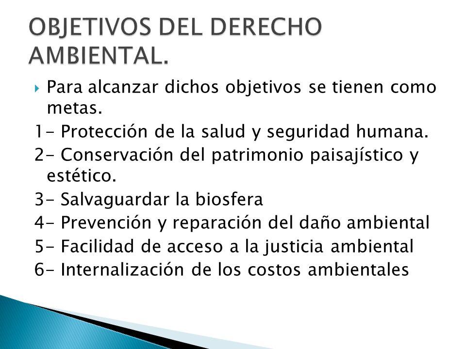 Para alcanzar dichos objetivos se tienen como metas. 1- Protección de la salud y seguridad humana. 2- Conservación del patrimonio paisajístico y estét