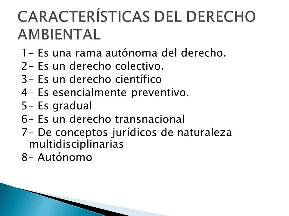 1- Es una rama autónoma del derecho. 2- Es un derecho colectivo. 3- Es un derecho científico 4- Es esencialmente preventivo. 5- Es gradual 6- Es un de