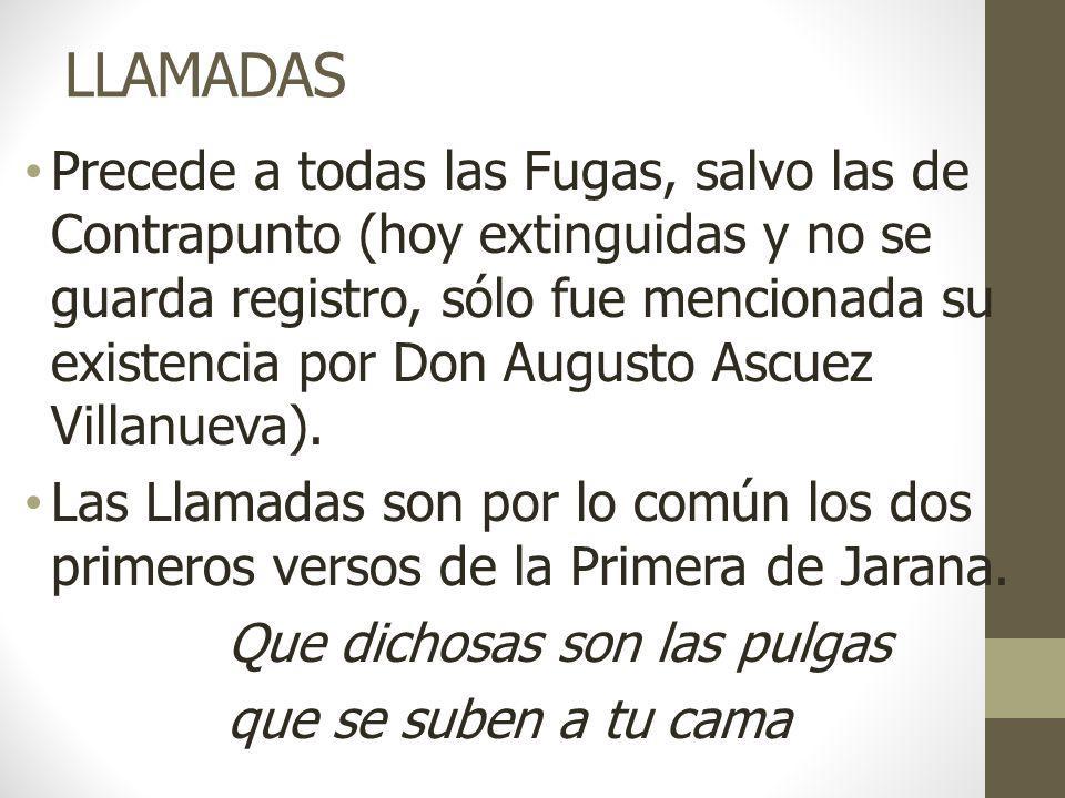 LLAMADAS Precede a todas las Fugas, salvo las de Contrapunto (hoy extinguidas y no se guarda registro, sólo fue mencionada su existencia por Don Augusto Ascuez Villanueva).