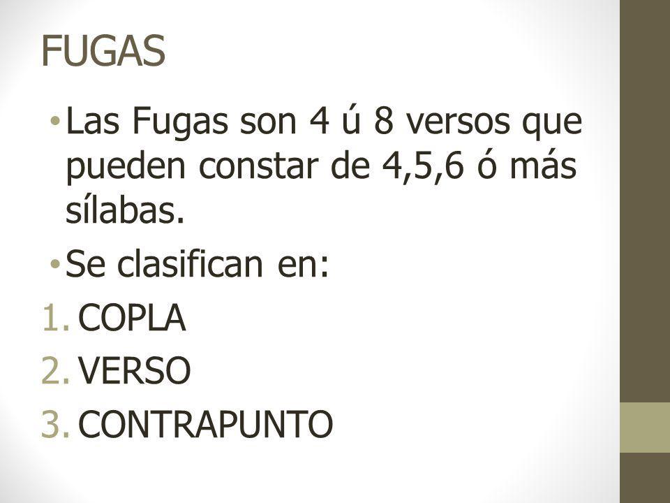 FUGAS Las Fugas son 4 ú 8 versos que pueden constar de 4,5,6 ó más sílabas.