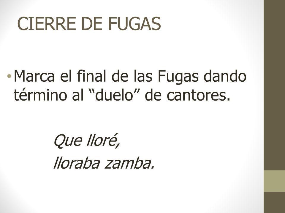 CIERRE DE FUGAS Marca el final de las Fugas dando término al duelo de cantores.