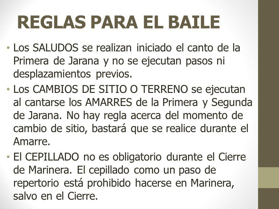 REGLAS PARA EL BAILE Los SALUDOS se realizan iniciado el canto de la Primera de Jarana y no se ejecutan pasos ni desplazamientos previos.