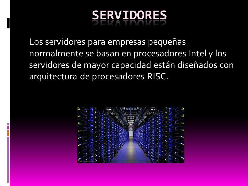 Los servidores para empresas pequeñas normalmente se basan en procesadores Intel y los servidores de mayor capacidad están diseñados con arquitectura