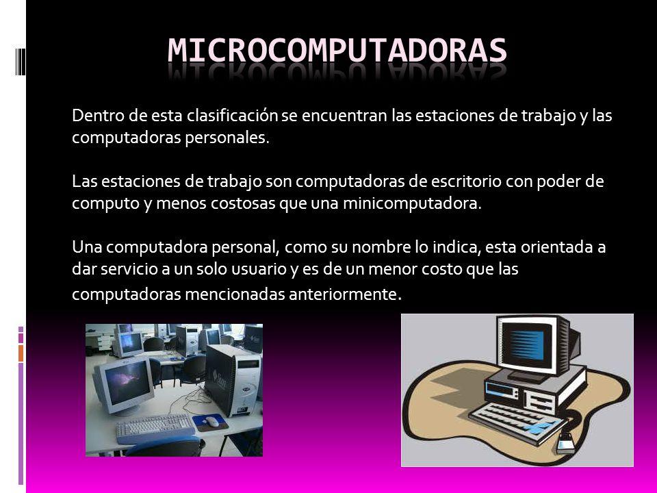 Dentro de esta clasificación se encuentran las estaciones de trabajo y las computadoras personales. Las estaciones de trabajo son computadoras de escr