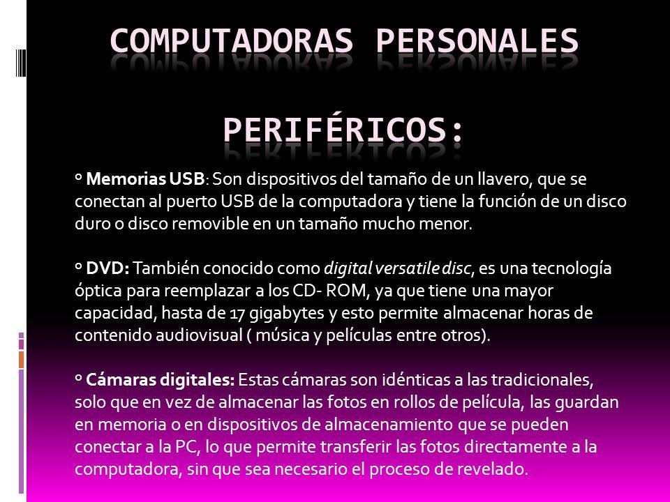 º Memorias USB: Son dispositivos del tamaño de un llavero, que se conectan al puerto USB de la computadora y tiene la función de un disco duro o disco