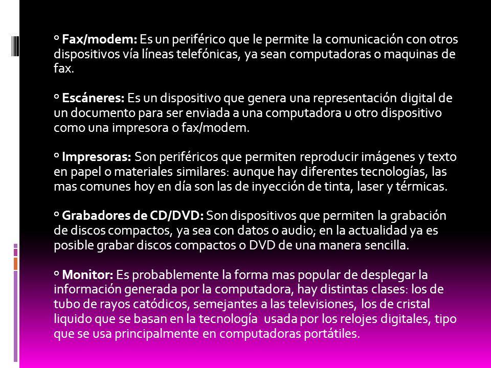 º Fax/modem: Es un periférico que le permite la comunicación con otros dispositivos vía líneas telefónicas, ya sean computadoras o maquinas de fax. º