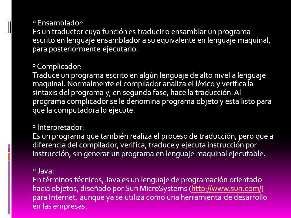 º Ensamblador: Es un traductor cuya función es traducir o ensamblar un programa escrito en lenguaje ensamblador a su equivalente en lenguaje maquinal,