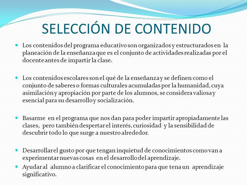 SELECCIÓN DE CONTENIDO Los contenidos del programa educativo son organizados y estructurados en la planeación de la enseñanza que es el conjunto de ac