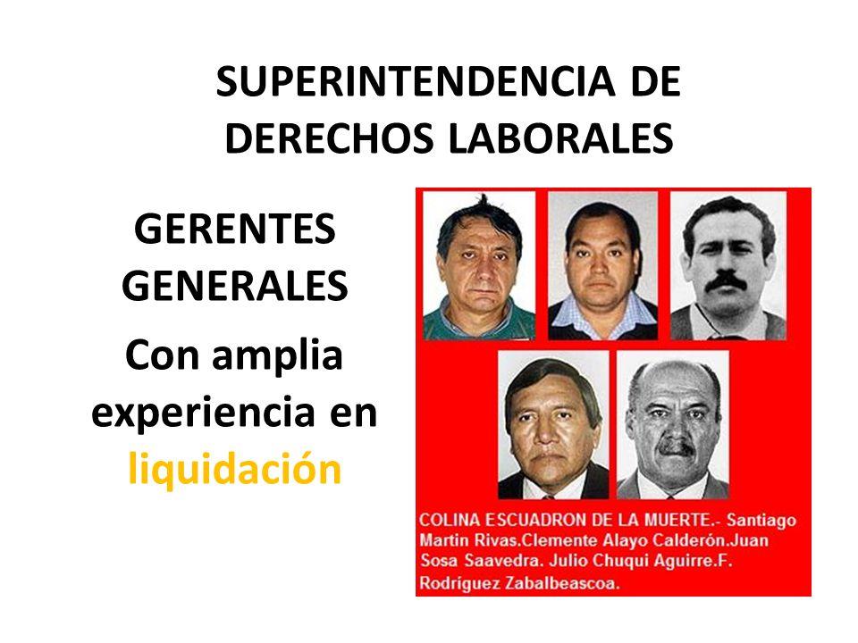 SUPERINTENDENCIA DE DERECHOS LABORALES GERENTES GENERALES Con amplia experiencia en liquidación