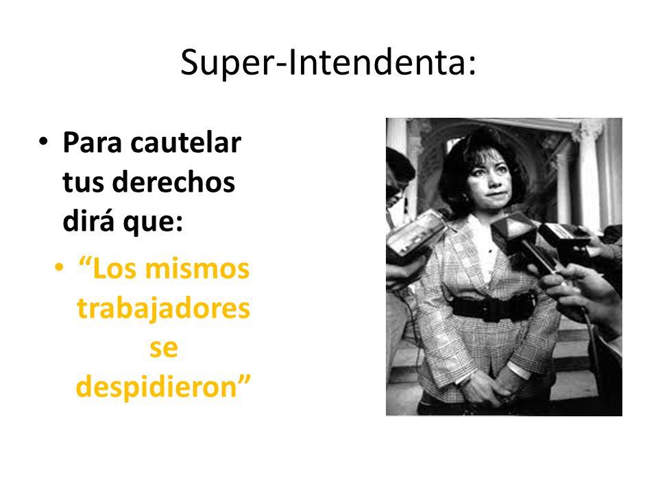 Super-Intendenta: Para cautelar tus derechos dirá que: Los mismos trabajadores se despidieron