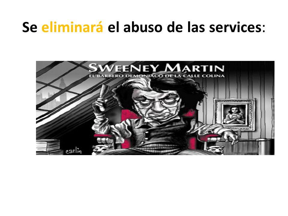 Se eliminará el abuso de las services: