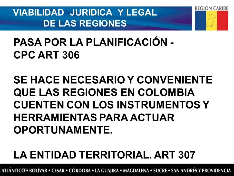 VIABILIDAD JURIDICA Y LEGAL DE LAS REGIONES PASA POR LA PLANIFICACIÓN - CPC ART 306 SE HACE NECESARIO Y CONVENIENTE QUE LAS REGIONES EN COLOMBIA CUENT