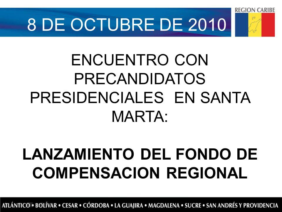 8 DE OCTUBRE DE 2010 ENCUENTRO CON PRECANDIDATOS PRESIDENCIALES EN SANTA MARTA: LANZAMIENTO DEL FONDO DE COMPENSACION REGIONAL