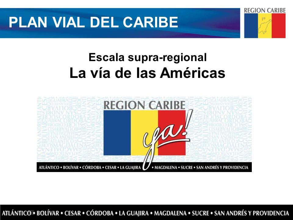 Escala supra-regional La vía de las Américas PLAN VIAL DEL CARIBE