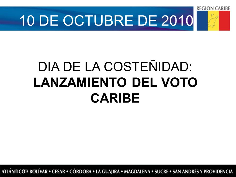 10 DE OCTUBRE DE 2010 DIA DE LA COSTEÑIDAD: LANZAMIENTO DEL VOTO CARIBE