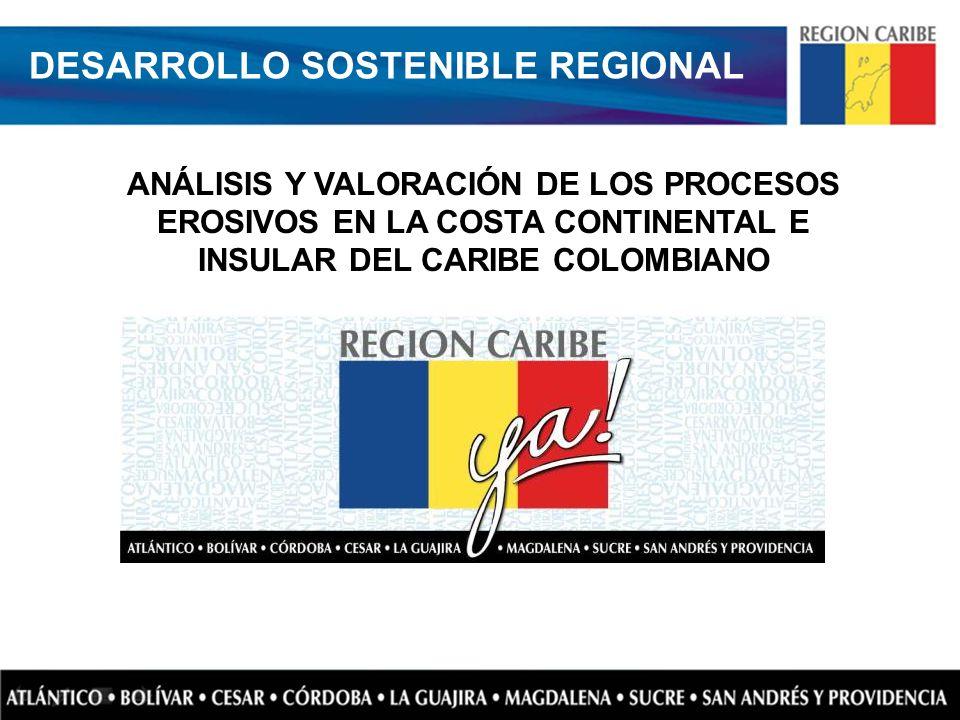 ANÁLISIS Y VALORACIÓN DE LOS PROCESOS EROSIVOS EN LA COSTA CONTINENTAL E INSULAR DEL CARIBE COLOMBIANO DESARROLLO SOSTENIBLE REGIONAL