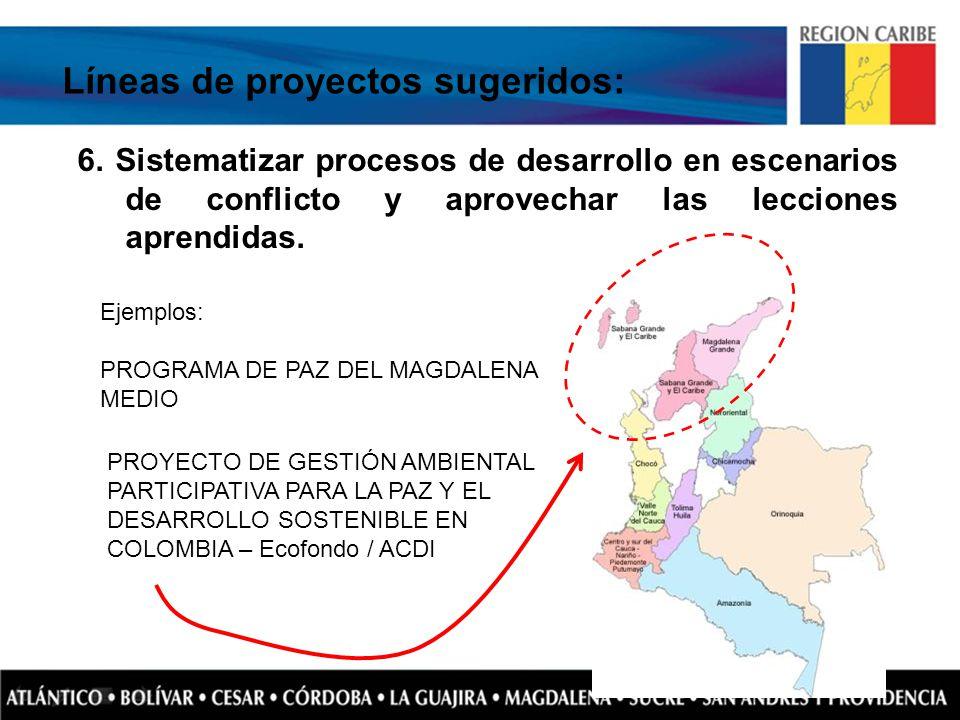 Líneas de proyectos sugeridos: 6. Sistematizar procesos de desarrollo en escenarios de conflicto y aprovechar las lecciones aprendidas. Ejemplos: PROG