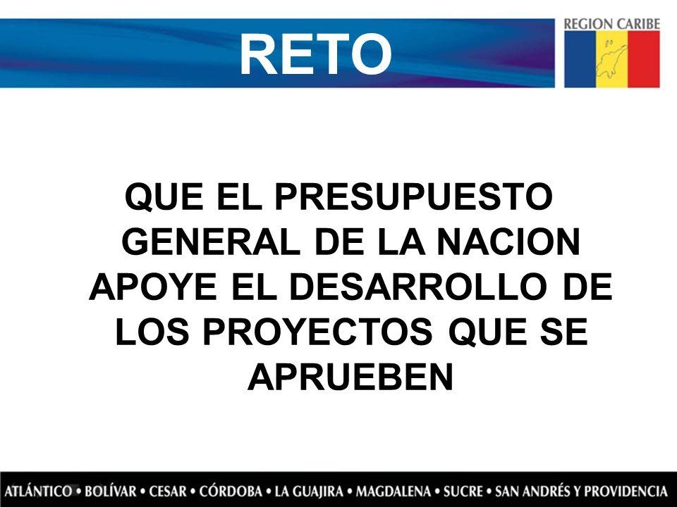 RETO QUE EL PRESUPUESTO GENERAL DE LA NACION APOYE EL DESARROLLO DE LOS PROYECTOS QUE SE APRUEBEN