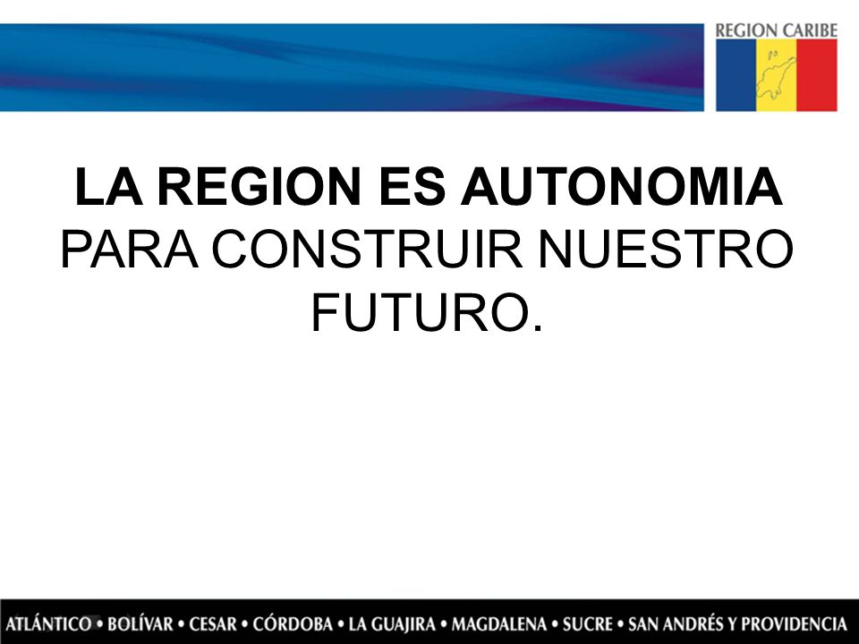 LA REGION ES AUTONOMIA PARA CONSTRUIR NUESTRO FUTURO.