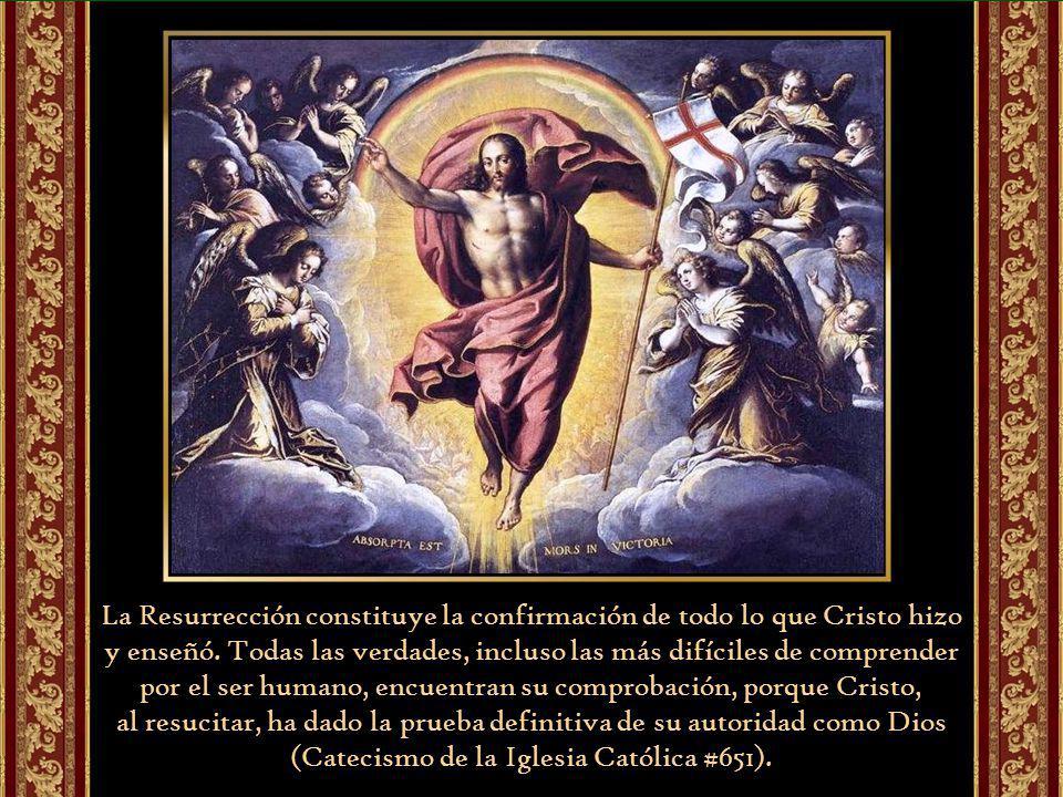 La Resurrección constituye la confirmación de todo lo que Cristo hizo y enseñó.