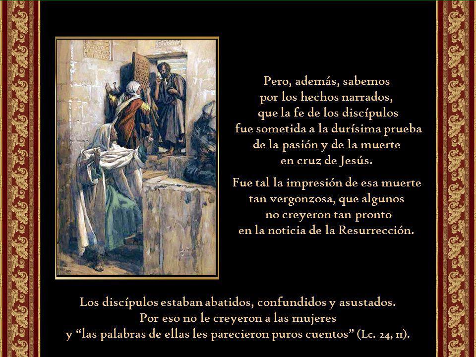 Las apariciones de Jesús Resucitado a tantos, comenzaron por las mujeres que iban a embalsamar el cuerpo de Jesús (Mc.