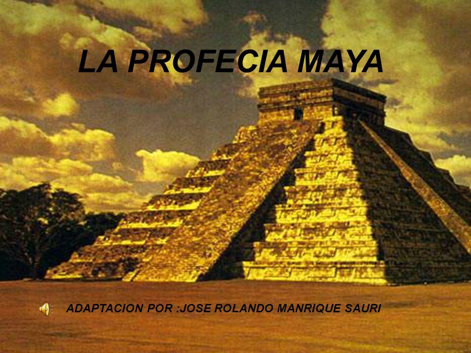 LA PROFECIA MAYA ADAPTACION POR :JOSE ROLANDO MANRIQUE SAURI