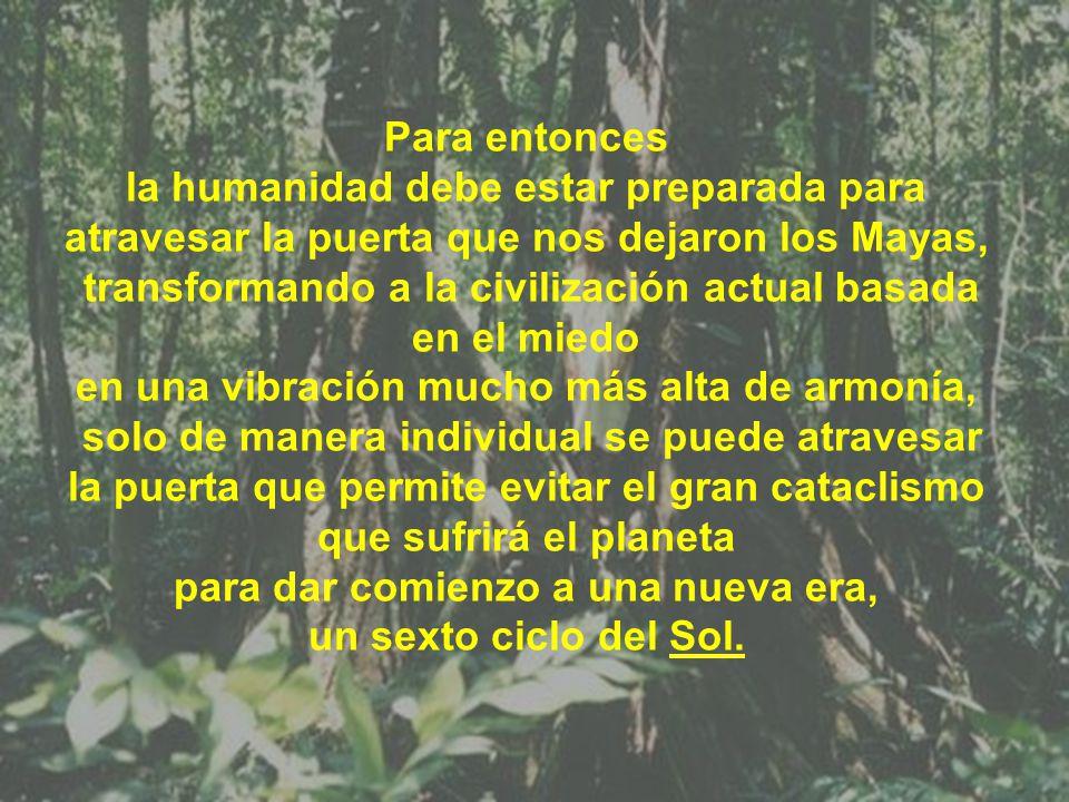 Basados en sus observaciones los Mayas predijeron que a partir de la fecha de su civilización desde el 4 Ahau 8 Cumku es decir desde el año 3113 AC, 5